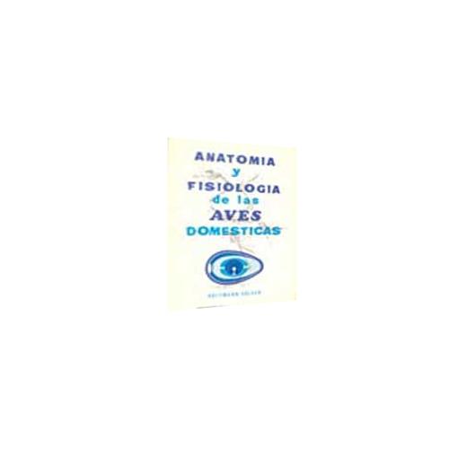 ANATOMIA y FISIOLOGIA DE LAS AVES DOMESTICAS