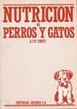 NUTRICION DE PERROS Y GATOS. MANUAL PARA ESTUDIANTES VETERINARIOS, CRIADORES Y PROPIETARIOS