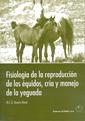 FISIOLOGIA DE LA REPRODUCCION DE LOS ÉQUIDOS, CRÍA Y MANEJO DE LA YEGUADA